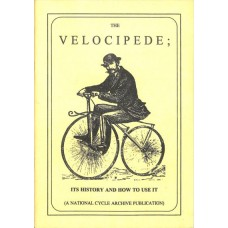 """An Experienced Velocipedist"""" The Velocipede Its History and How To Use It (Reprint No. 1)"""