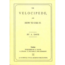 Davis A - The Velocipede and How To Use It (Reprint No. 7)